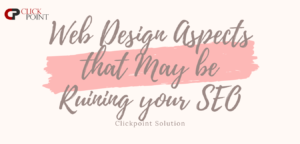 Web Design Aspects that May be Ruining your SEO