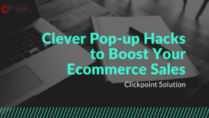 Clever Pop-up Hacks to Boost Your Ecommerce Sales